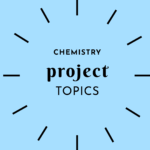 LIST OF PROJECT TOPICS IN CHEMISTRY