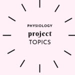 LIST OF PROJECT TOPICS IN PHYSIOLOGY