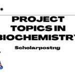 List of Project topics in Biochemistry