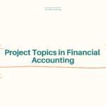 List of Project Topics in Financial Accounting